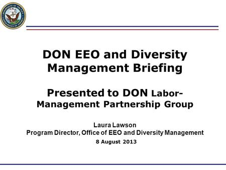 DON EEO and Diversity Management Briefing Presented to DON Labor-Management Partnership Group Laura Lawson Program Director, Office of EEO and Diversity.