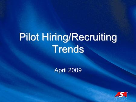 Pilot Hiring/Recruiting Trends April 2009. Regional Airline Hiring Past Present Future.