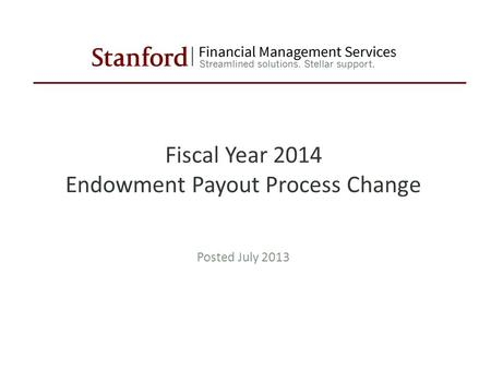 Fiscal Year 2014 Endowment Payout Process Change Posted July 2013.