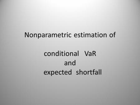 Nonparametric estimation of conditional VaR and expected shortfall.