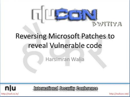 Reversing Microsoft Patches to reveal Vulnerable code Harsimran Walia