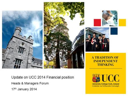 Update on UCC 2014 Financial position Heads & Managers Forum 17 th January 2014.