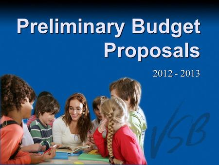 Preliminary Budget Proposals 2012 - 2013. Overview Budget Overview Budget Overview Preliminary Budget Proposals Preliminary Budget Proposals Key Dates.