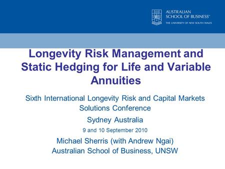 Longevity Risk Management and Static Hedging for Life and Variable Annuities Sixth International Longevity Risk and Capital Markets Solutions Conference.