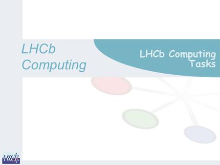 LHCbComputing LHCb Computing Tasks. December Status of Computing Personnel m Currently available people insufficient to cover all activities o Estimate.
