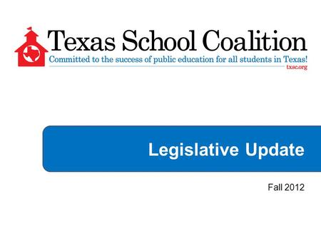 Legislative Update Fall 2012.  State faced projected $25 billion shortfall and proposed $10 billion cut to education.  Cut $5.4 billion from public.