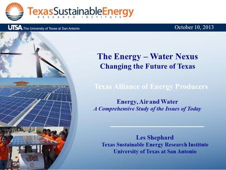 The Energy – Water Nexus Changing the Future of Texas Texas Alliance of Energy Producers Energy, Air and Water A Comprehensive Study of the Issues of Today.