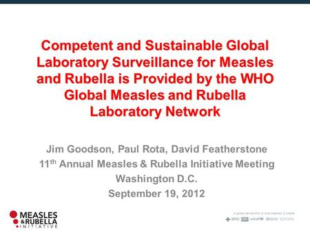 A global partnership to stop measles & rubella Competent and Sustainable Global Laboratory Surveillance for Measles and Rubella is Provided by the WHO.