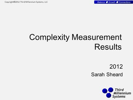 Copyright  2012 Third Millennium Systems, LLC Complexity Measurement Results 2012 Sarah Sheard.
