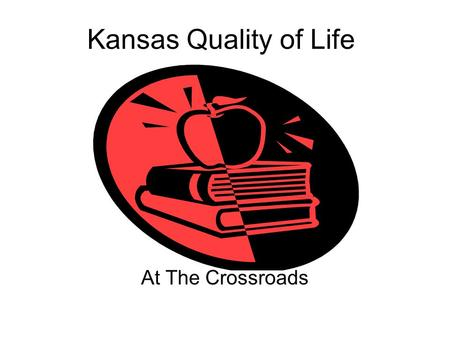 Kansas Quality of Life At The Crossroads. What caused the current budget crisis? After years of strong growth, the recession and tax cuts decreased state.