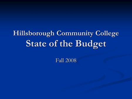 Hillsborough Community College State of the Budget Fall 2008.