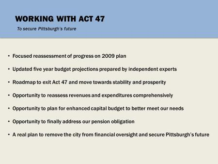 WORKING WITH ACT 47 To secure Pittsburgh's future.