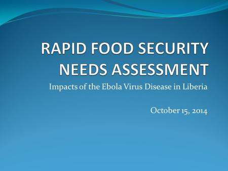 Impacts of the Ebola Virus Disease in Liberia October 15, 2014.