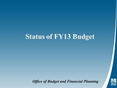 Office of Budget and Financial Planning Status of FY13 Budget.