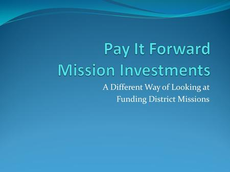 A Different Way of Looking at Funding District Missions.