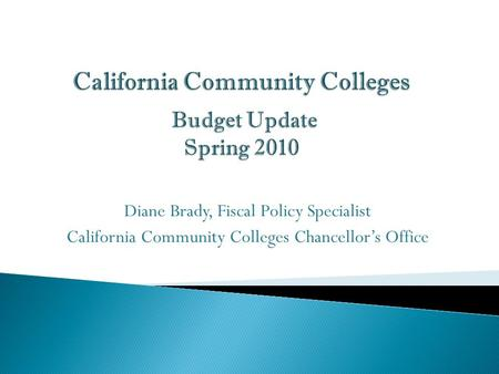 Diane Brady, Fiscal Policy Specialist California Community Colleges Chancellor's Office.