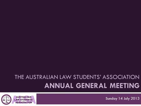 THE AUSTRALIAN LAW STUDENTS' ASSOCIATION ANNUAL GENERAL MEETING Sunday 14 July 2013.