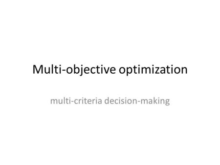 Multi-objective optimization multi-criteria decision-making.