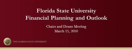 Florida State University Financial Planning and Outlook Chairs and Deans Meeting March 15, 2010.