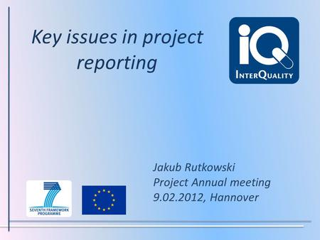 Key issues in project reporting Jakub Rutkowski Project Annual meeting 9.02.2012, Hannover.