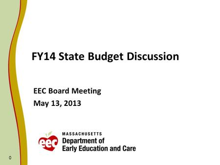 0 FY14 State Budget Discussion EEC Board Meeting May 13, 2013.