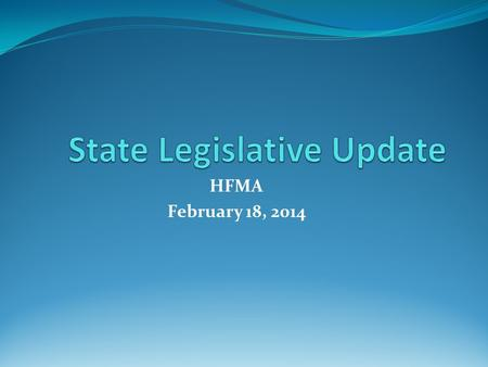 HFMA February 18, 2014. Today's Update What's Happening in Western Pennsylvania -Highlights from Hospital Council's Flash Survey State Budget Update Healthy.