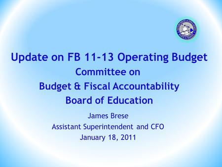 James Brese Assistant Superintendent and CFO January 18, 2011 Update on FB 11-13 Operating Budget Committee on Budget & Fiscal Accountability Board of.