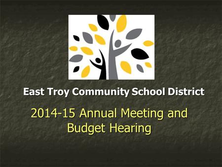East Troy Community School District 2014-15 Annual Meeting and Budget Hearing.