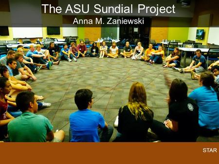 The ASU Sundial Project Anna M. Zaniewski STAR. The Challenges: -Too little diversity -Low retention.