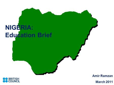 NIGERIA: Education Brief Amir Ramzan March 2011. Nigerian Demographic Population of over 154 million and 2.3% growth rate (World Bank, 2011) 0–14 years: