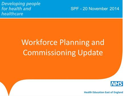 SPF - 20 November 2014 Workforce Planning and Commissioning Update.