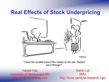 Sandy Lai SMU  1 Real Effects of Stock Underpricing Harald Hau University of Geneva and SFI