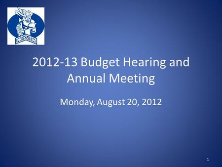 2012-13 Budget Hearing and Annual Meeting Monday, August 20, 2012 1.