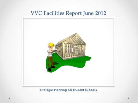 VVC Facilities Report June 2012 Strategic Planning For Student Success.