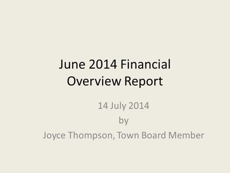 June 2014 Financial Overview Report 14 July 2014 by Joyce Thompson, Town Board Member.