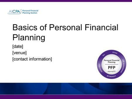 Basics of Personal Financial Planning [date] [venue] [contact information]
