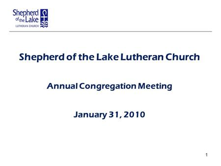Shepherd of the Lake Lutheran Church Annual Congregation Meeting January 31, 2010 1.