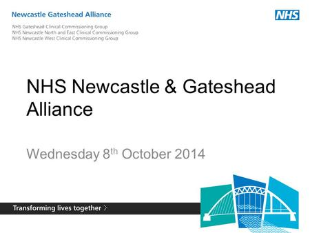 NHS Newcastle & Gateshead Alliance Wednesday 8 th October 2014.