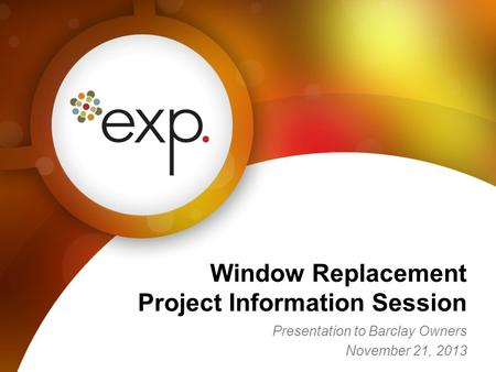 Presentation to Barclay Owners November 21, 2013 Window Replacement Project Information Session.