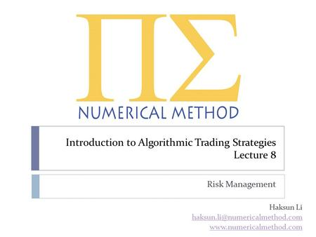 Introduction to Algorithmic Trading Strategies Lecture 8 Risk Management Haksun Li