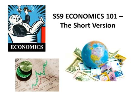 SS9 ECONOMICS 101 – The Short Version