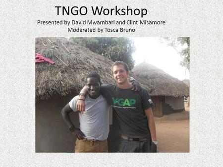 TNGO Workshop Presented by David Mwambari and Clint Misamore Moderated by Tosca Bruno.