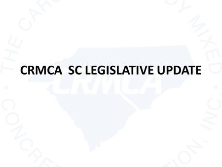 CRMCA SC LEGISLATIVE UPDATE. VICTORIES $550 MILLION IN FUNDING FOR STATE ROAD AND BRIDGE CONSTRUCTION & MAINTANENCE (BONDED OVER 10 YEARS) STEADY FUNDING.