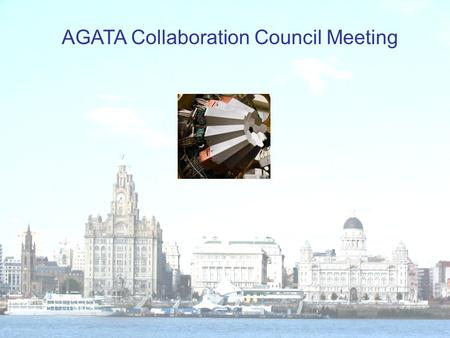 AGATA Collaboration Council Meeting. AGATA ACC Agenda 27 th June 2013, Liverpool 1.Minutes of the last meeting from Orsay 2012 2.Outstanding actions 3.Membership,