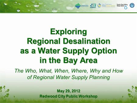 Exploring Regional Desalination as a Water Supply Option in the Bay Area The Who, What, When, Where, Why and How of Regional Water Supply Planning May.