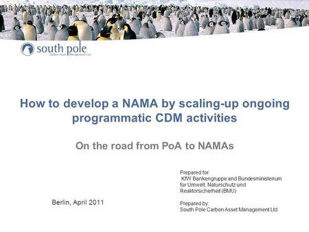 How to develop a NAMA by scaling-up ongoing programmatic CDM activities On the road from PoA to NAMAs Berlin, April 2011 Prepared for: KfW Bankengruppe.