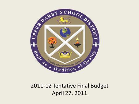 2011-12 Tentative Final Budget April 27, 2011. Combining Fiscal and Educational Programming Fiscal Resources + Research Based Educational Programs + Highly.