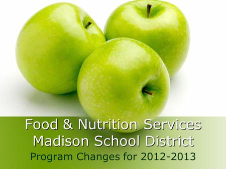 Food & Nutrition Services Madison School District Program Changes for 2012-2013.