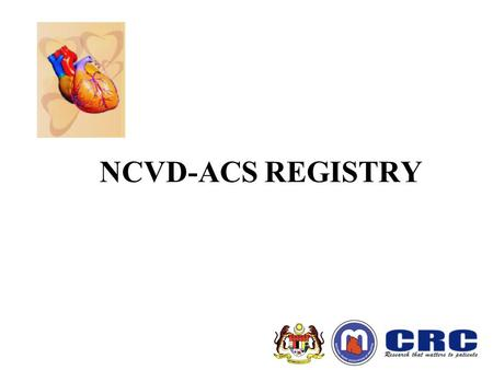 NCVD-ACS REGISTRY. Annual Report of the Acute Coronary Syndrome (ACS) Registry, Malaysia 2006 NCVD-ACS Registry: Annual Report 2006 Published by: Clinical.
