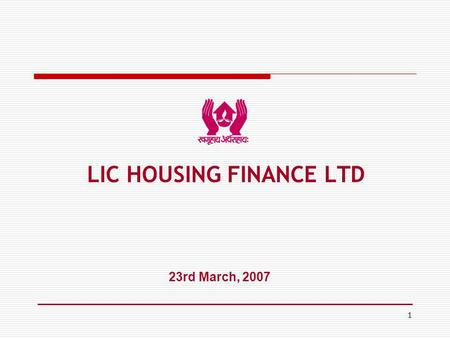 1 23rd March, 2007 LIC HOUSING FINANCE LTD. 2 Factors Influencing the Real Estate Sector  Shift from Unorganised to somewhat organised sector  Higher.